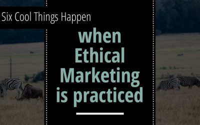 Six Cool Things Happen When Ethical Marketing is Practiced
