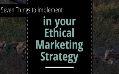 7 Things to Implement in your Ethical Marketing Strategy