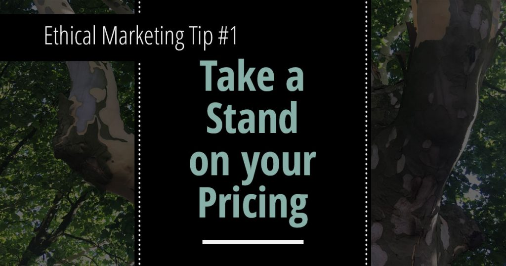 Ethical Marketing Tip #1: Take a Stand on your Pricing
